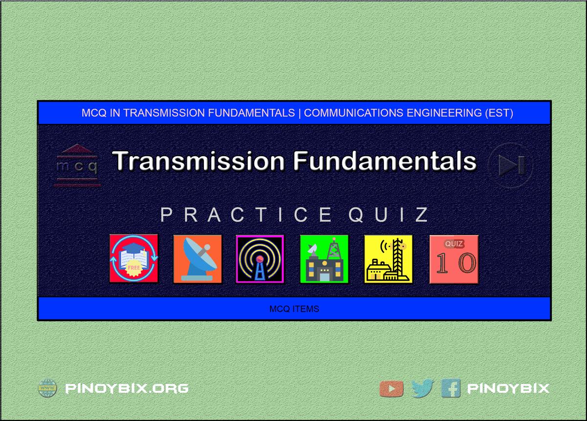 MCQ in Transmission Fundamentals Part 10 | ECE Board Exam