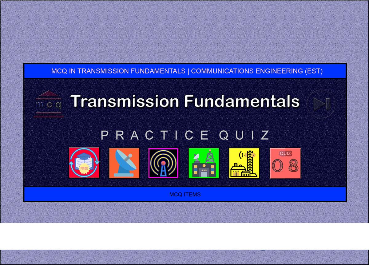 MCQ in Transmission Fundamentals Part 8 | ECE Board Exam