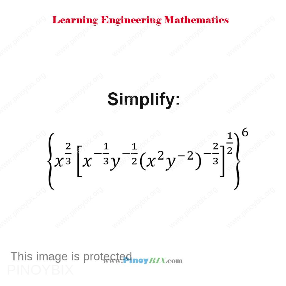 Simplify: {〖x^(2/3) [x^(-1/3) y^(-1/2) (x^2 y^(-2) )^(-2/3) ]〗^(1/2) }^6