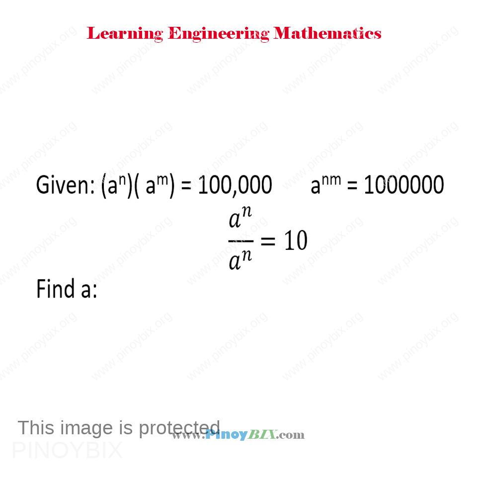 Given: (a^n)(a^m) = 100,000 and a^(nm) = 1,000,000 also a^n/a^n = 10. Find a