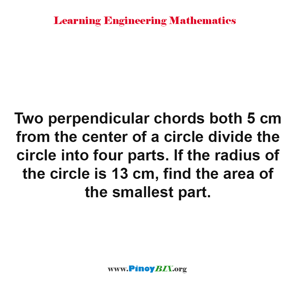 Solution: If the radius of the circle is 13cm, find the area of the smallest part