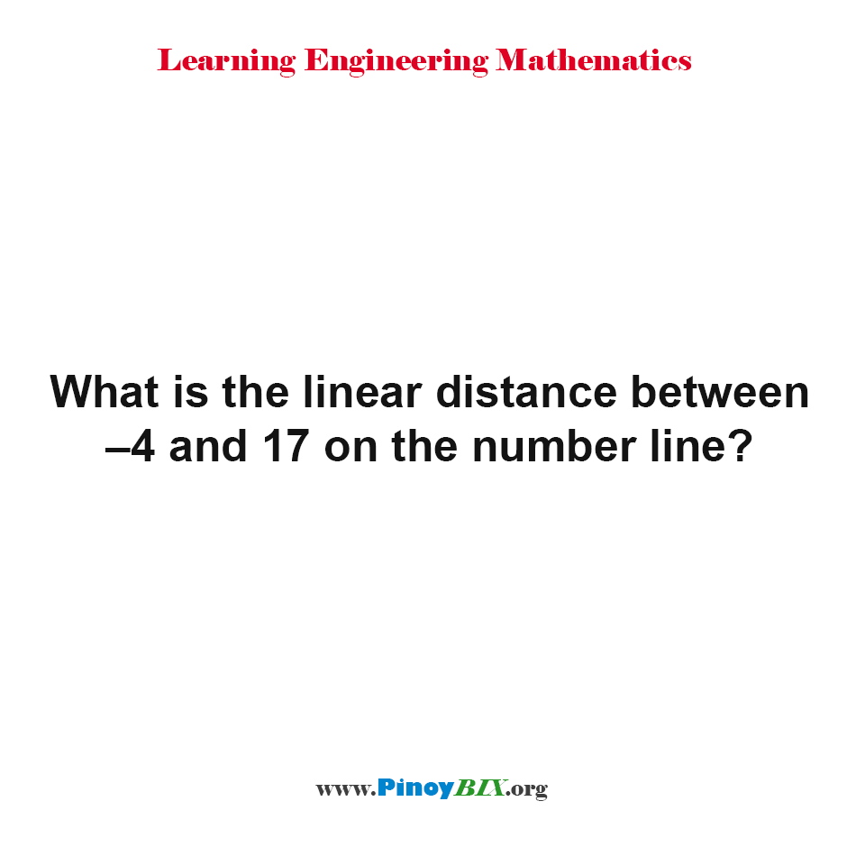 What is the linear distance between –4 and 17 on the number line?
