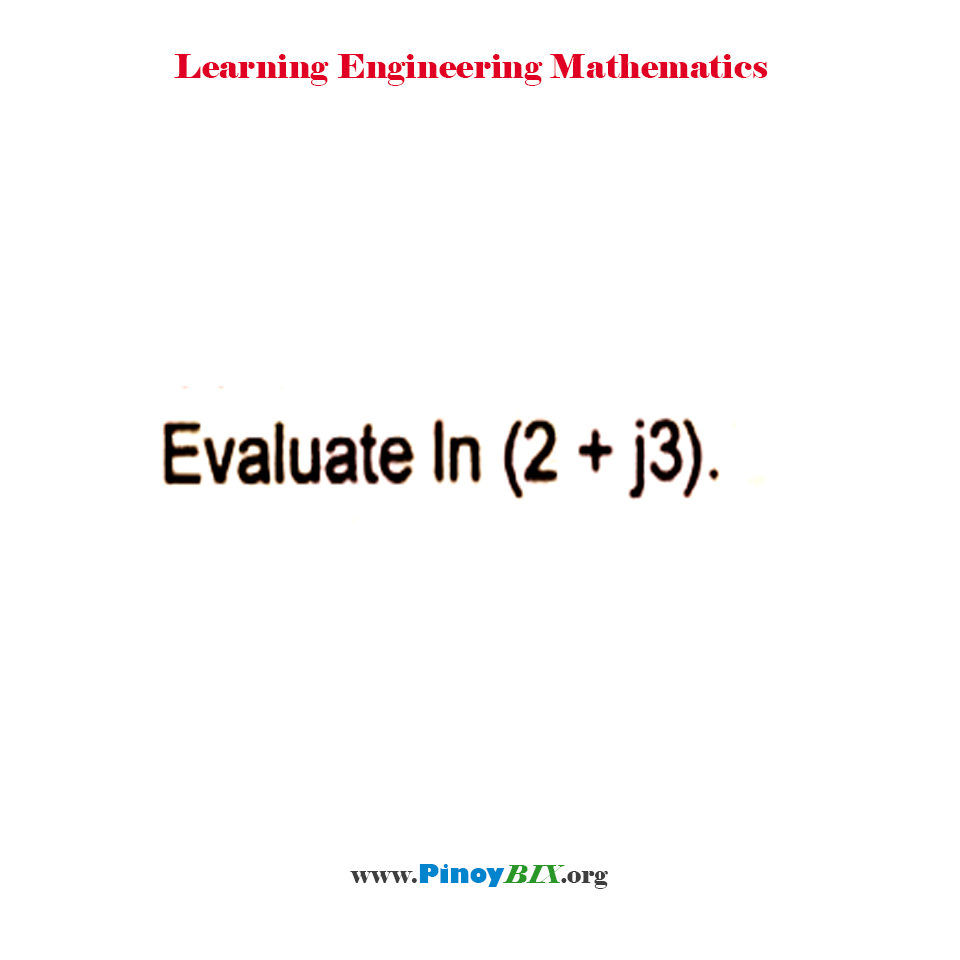 Solution: Evaluate ln (2 + j3)