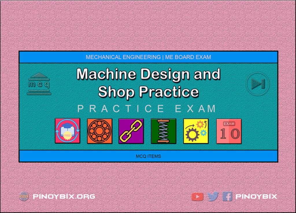 MCQ in Machine Design and Shop Practice Part 10   ME Board Exam