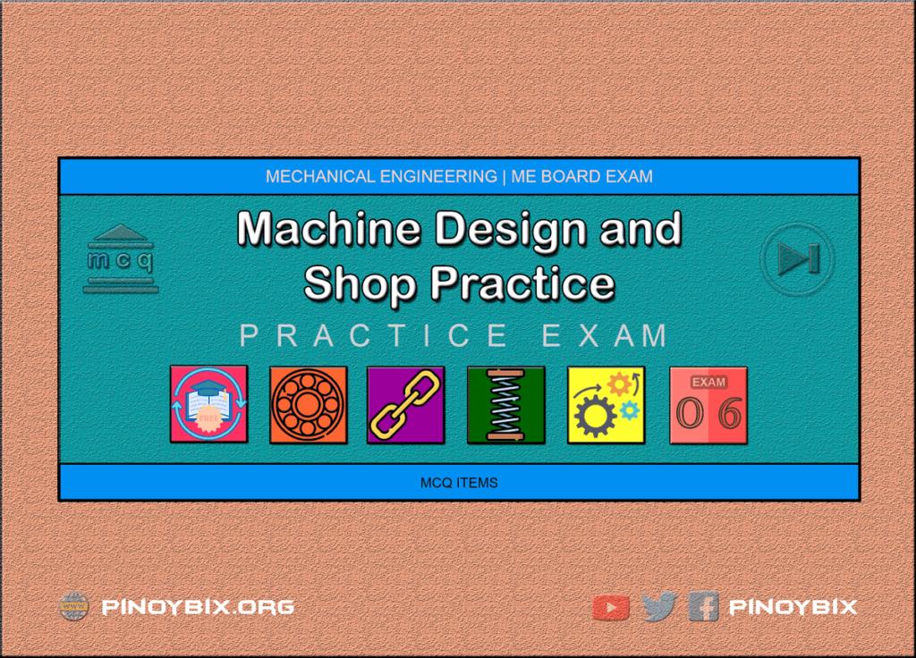 MCQ in Machine Design and Shop Practice Part 6 | ME Board Exam