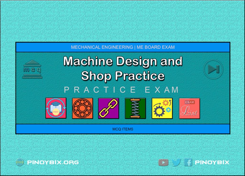 MCQ in Machine Design and Shop Practice Part 16   ME Board Exam